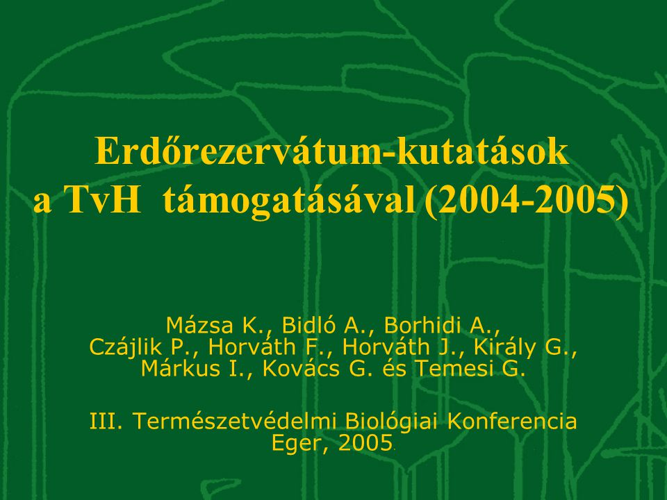 Szalafő Őserdő Erdőrezervátum A kutatócsoport tagjai: Geodézia és faállomány szerkezet 1981 – Bonczó Kálmánné 2004/5 Márkus I., Király G., Bóka Z., Csernyi R., Horváth J., Sivák K., Talajtan (2004/5) Bidló A., Heil B., Kovács G., Varga B., Varga Zs.