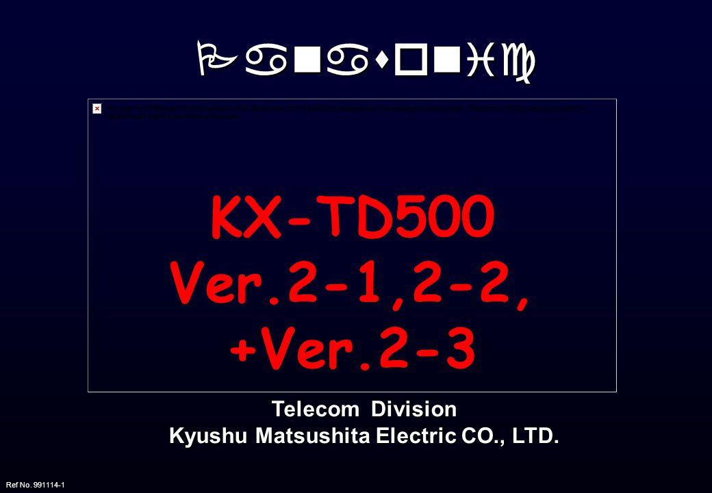 n Rendszer kapacitás Rendszer (max.) : 512 port Mellék (max.): 448 port Fövonal (max.) : 192 port n Bövítö szekrények - Univerzális k.helyek n Megosztott terhelésü vezérlési folyamat KX-TD500 Ver.2-1,2,3 leírás 1/3 n Hybrid müködés : Ver.2-1 Rendszertel.