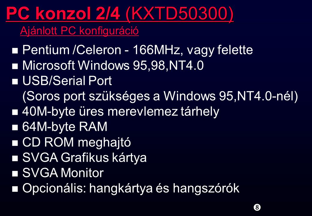 n Pentium /Celeron - 166MHz, vagy felette n Microsoft Windows 95,98,NT4.0 n USB/Serial Port (Soros port szükséges a Windows 95,NT4.0-nél) n 40M-byte ü