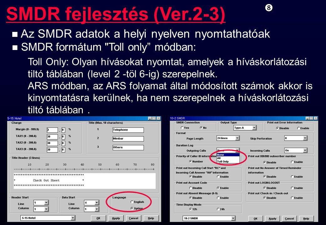 """SMDR fejlesztés (Ver.2-3)"""" n Az SMDR adatok a helyi nyelven nyomtathatóak n SMDR formátum"""