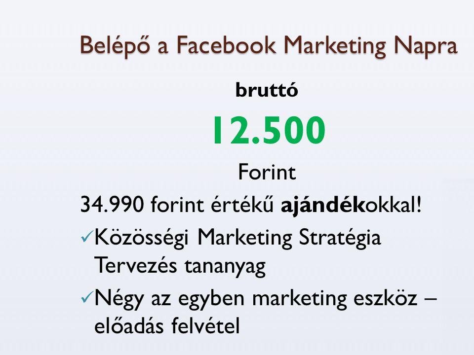 Belépő a Facebook Marketing Napra bruttó 12.500 Forint 34.990 forint értékű ajándékokkal!  Közösségi Marketing Stratégia Tervezés tananyag  Négy az