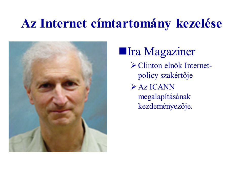 Az Internet címtartomány kezelése   Ira Magaziner  Clinton elnök Internet- policy szakértője  Az ICANN megalapításának kezdeményezője.
