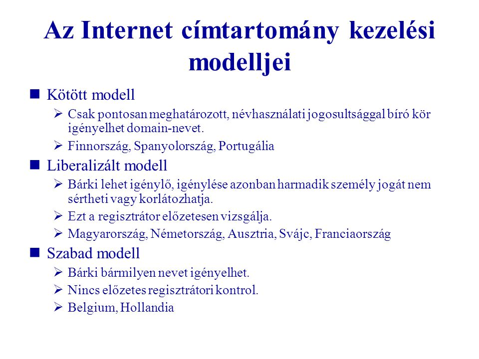 Az Internet címtartomány kezelési modelljei  Kötött modell  Csak pontosan meghatározott, névhasználati jogosultsággal bíró kör igényelhet domain-nev