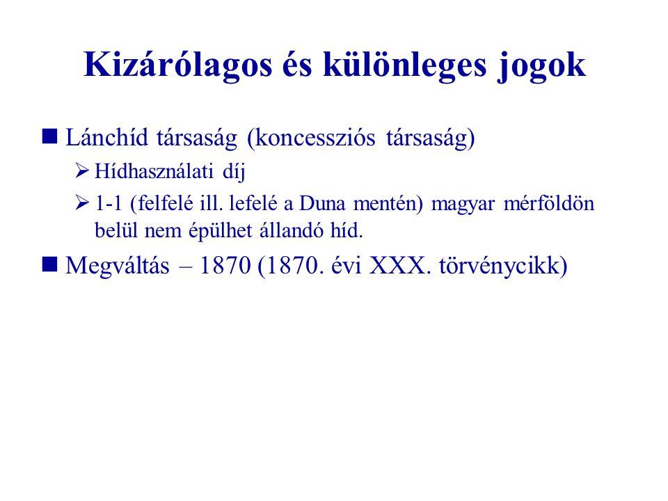 Kizárólagos és különleges jogok  Lánchíd társaság (koncessziós társaság)  Hídhasználati díj  1-1 (felfelé ill. lefelé a Duna mentén) magyar mérföld