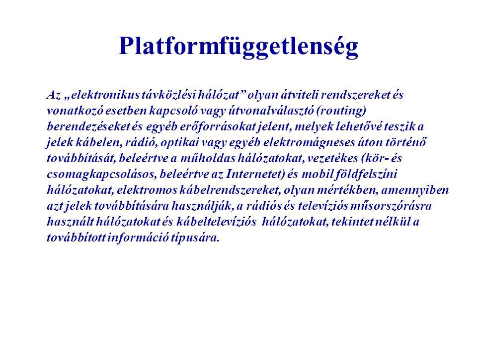 """Platformfüggetlenség Az """"elektronikus távközlési hálózat"""" olyan átviteli rendszereket és vonatkozó esetben kapcsoló vagy útvonalválasztó (routing) ber"""