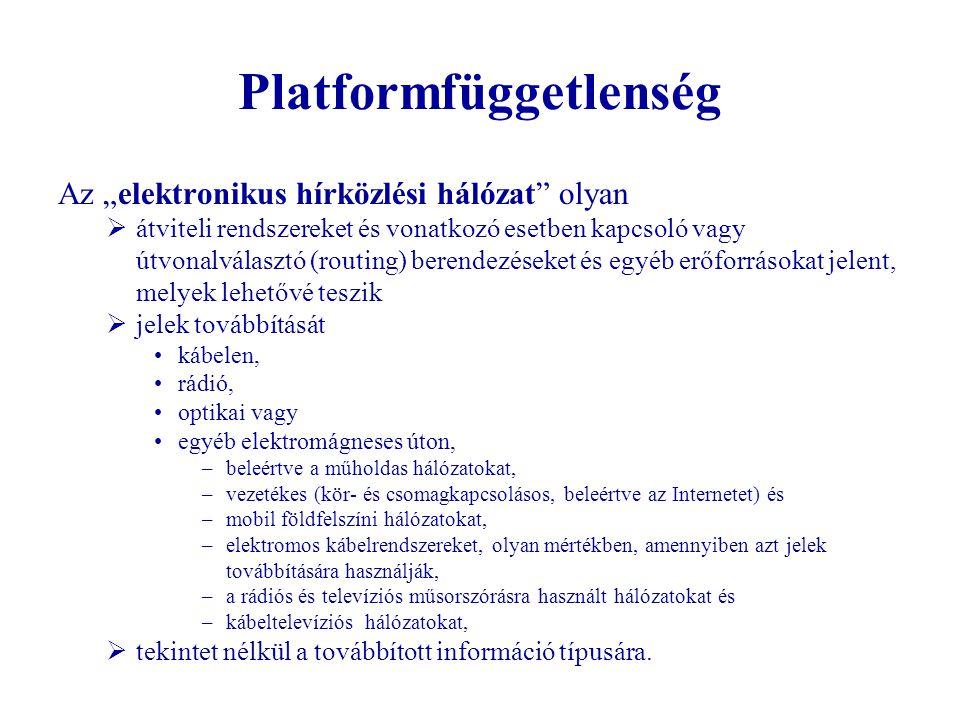 """Platformfüggetlenség Az """"elektronikus hírközlési hálózat"""" olyan  átviteli rendszereket és vonatkozó esetben kapcsoló vagy útvonalválasztó (routing) b"""
