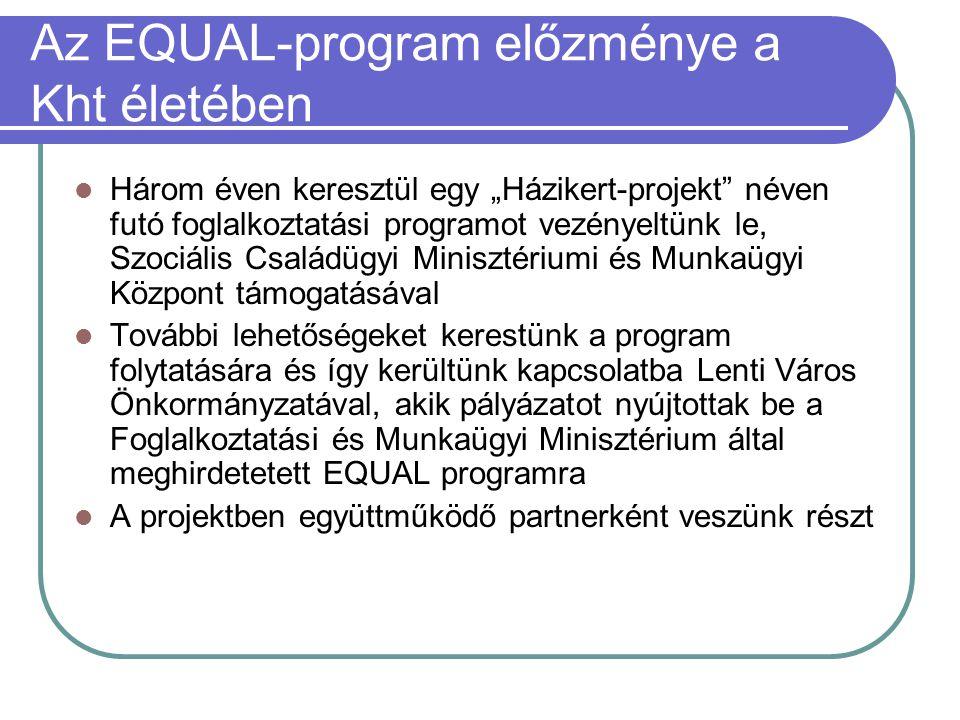 """Az EQUAL-program előzménye a Kht életében  Három éven keresztül egy """"Házikert-projekt"""" néven futó foglalkoztatási programot vezényeltünk le, Szociáli"""