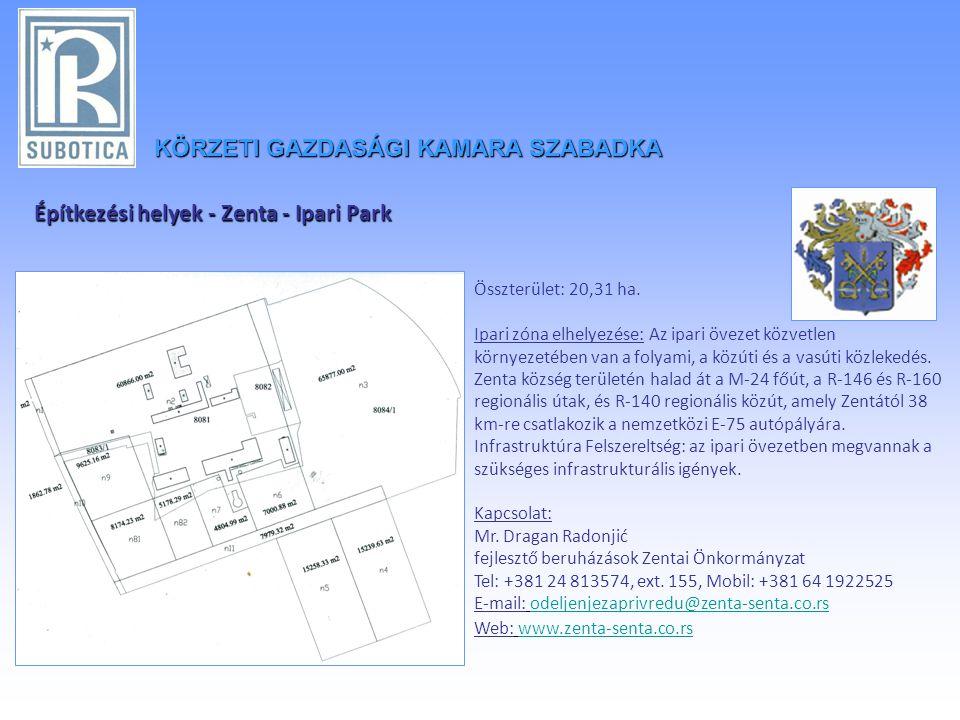 KÖRZETIGAZDASÁGI KAMARA SZABADKA KÖRZETI GAZDASÁGI KAMARA SZABADKA Építkezési helyek - Zenta - Ipari Park Összterület: 20,31 ha.