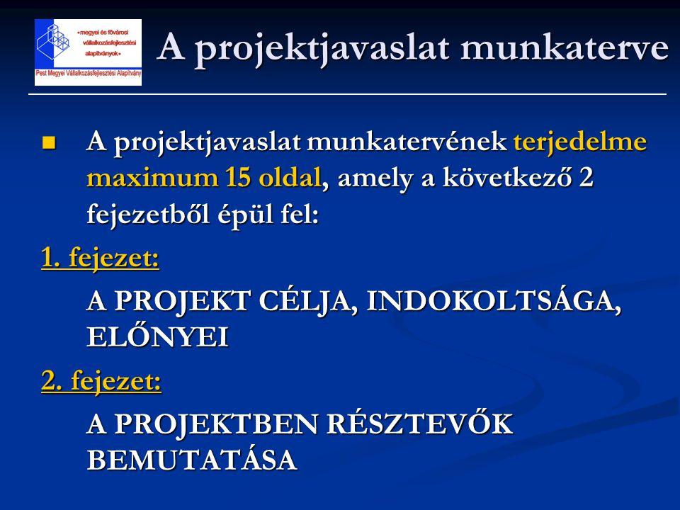  A projektjavaslat munkatervének terjedelme maximum 15 oldal, amely a következő 2 fejezetből épül fel: 1. fejezet: A PROJEKT CÉLJA, INDOKOLTSÁGA, ELŐ