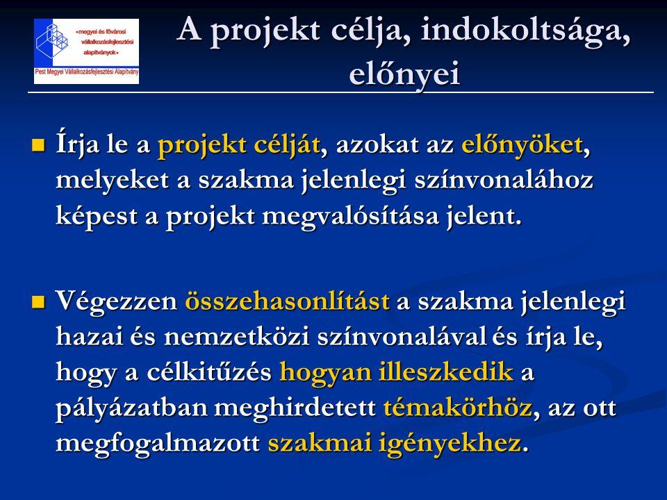 A projekt célja, indokoltsága, előnyei  Írja le a projekt célját, azokat az előnyöket, melyeket a szakma jelenlegi színvonalához képest a projekt meg