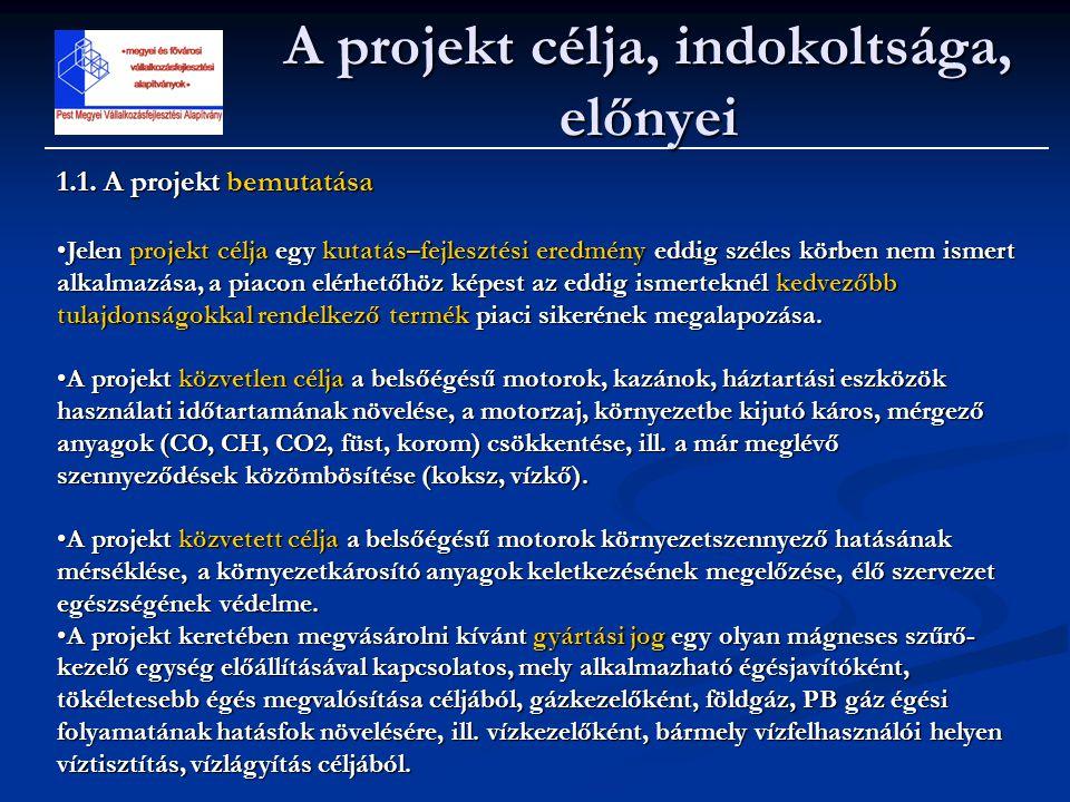 A projekt célja, indokoltsága, előnyei 1.1. A projekt bemutatása •Jelen projekt célja egy kutatás–fejlesztési eredmény eddig széles körben nem ismert