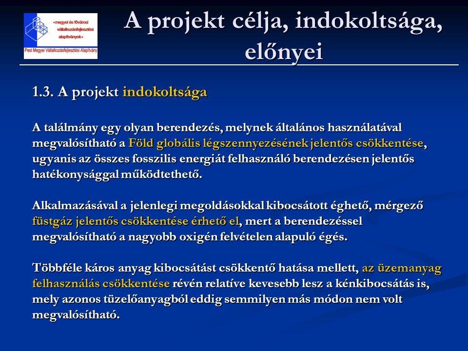 A projekt célja, indokoltsága, előnyei 1.3. A projekt indokoltsága A találmány egy olyan berendezés, melynek általános használatával megvalósítható a
