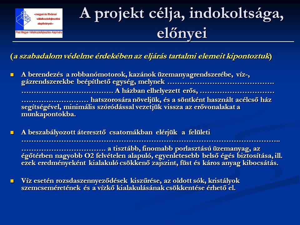 (a szabadalom védelme érdekében az eljárás tartalmi elemeit kipontoztuk)  A berendezés a robbanómotorok, kazánok üzemanyagrendszerébe, víz-, gázrends
