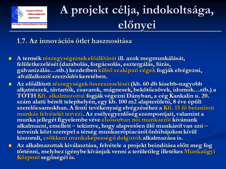 1.7. Az innovációs ötlet hasznosítása  A termék részegységeinek előállítását ill. azok megmunkálását, felületkezelését (darabolás, forgácsolás, eszte