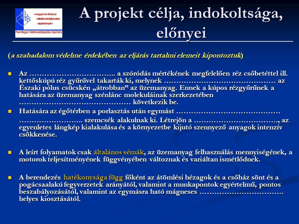 (a szabadalom védelme érdekében az eljárás tartalmi elemeit kipontoztuk)  Az …………………………….. a szóródás mértékének megfelelően réz csőbetéttel ill. ket