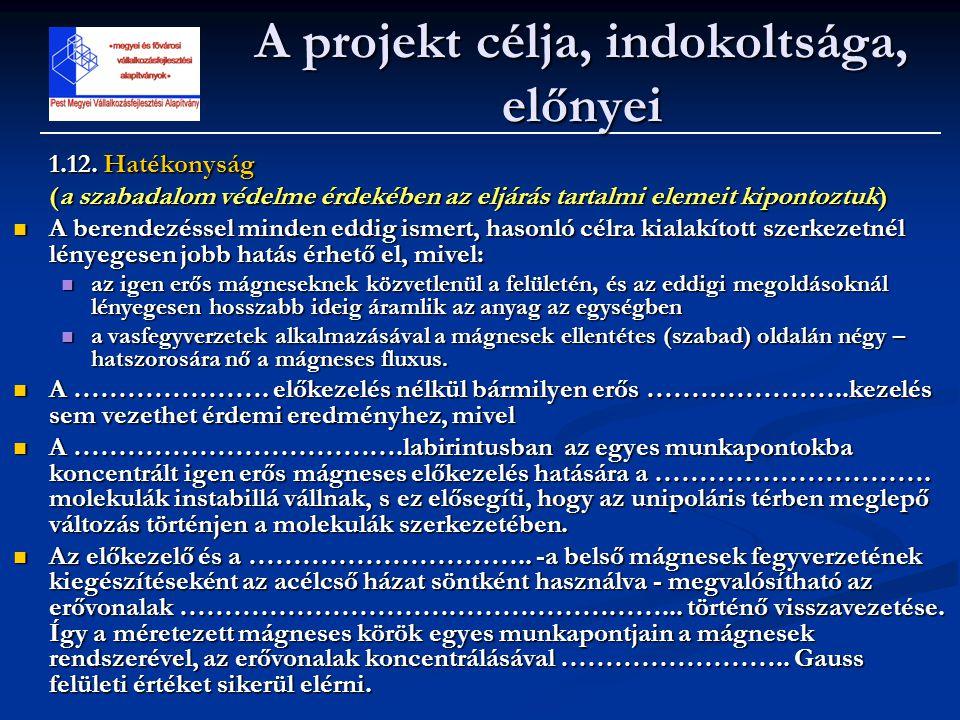 1.12. Hatékonyság (a szabadalom védelme érdekében az eljárás tartalmi elemeit kipontoztuk)  A berendezéssel minden eddig ismert, hasonló célra kialak