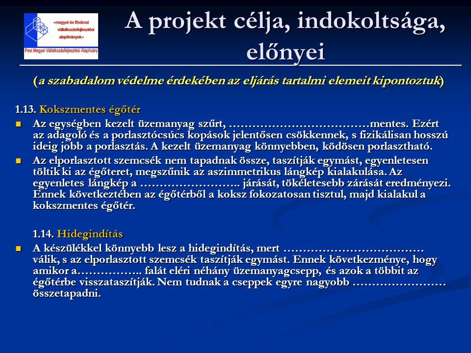 (a szabadalom védelme érdekében az eljárás tartalmi elemeit kipontoztuk) 1.13. Kokszmentes égőtér  Az egységben kezelt üzemanyag szűrt, ………………………………m