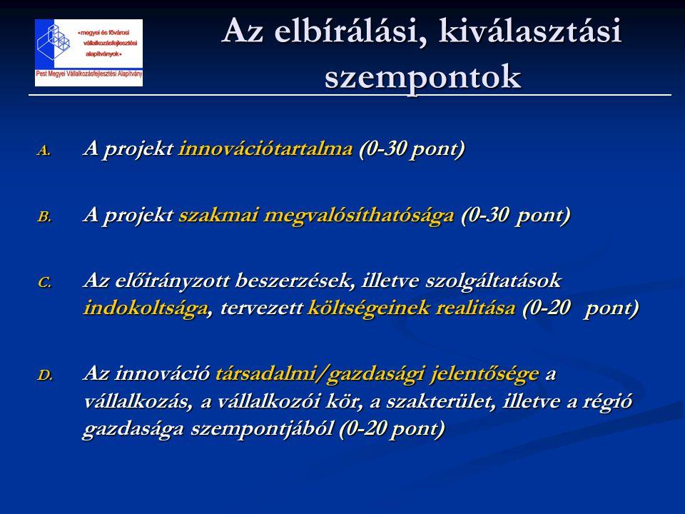 Az elbírálási, kiválasztási szempontok A. A projekt innovációtartalma (0-30 pont) B. A projekt szakmai megvalósíthatósága (0-30 pont) C. Az előirányzo