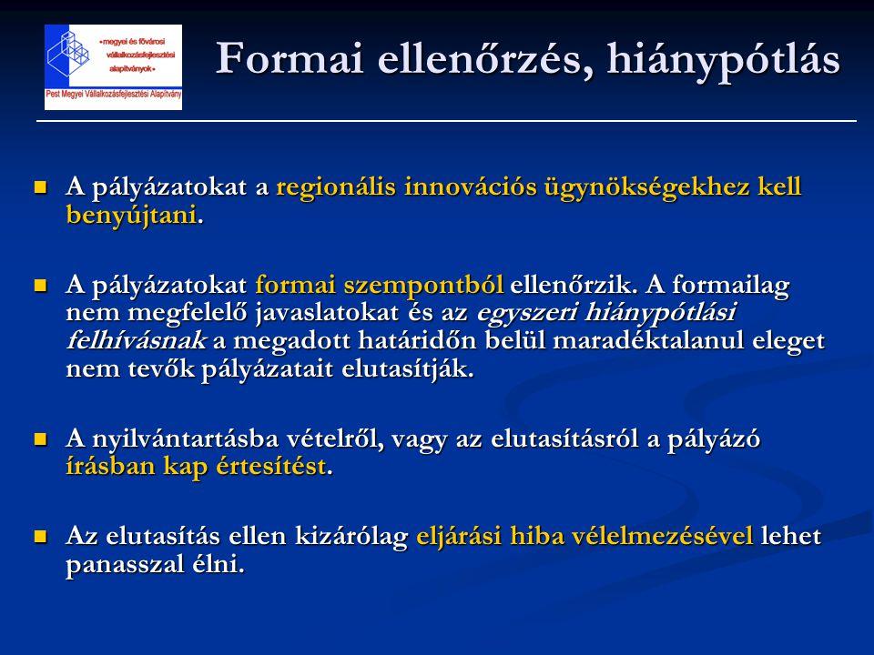 Formai ellenőrzés, hiánypótlás  A pályázatokat a regionális innovációs ügynökségekhez kell benyújtani.  A pályázatokat formai szempontból ellenőrzik