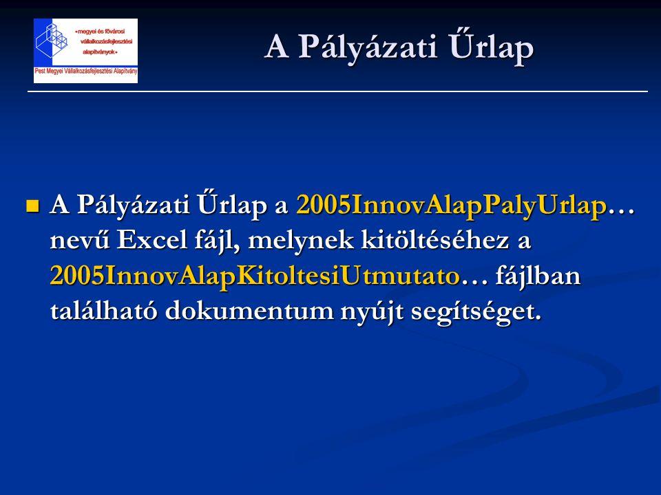 A Pályázati Űrlap  A Pályázati Űrlap a 2005InnovAlapPalyUrlap… nevű Excel fájl, melynek kitöltéséhez a 2005InnovAlapKitoltesiUtmutato… fájlban találh