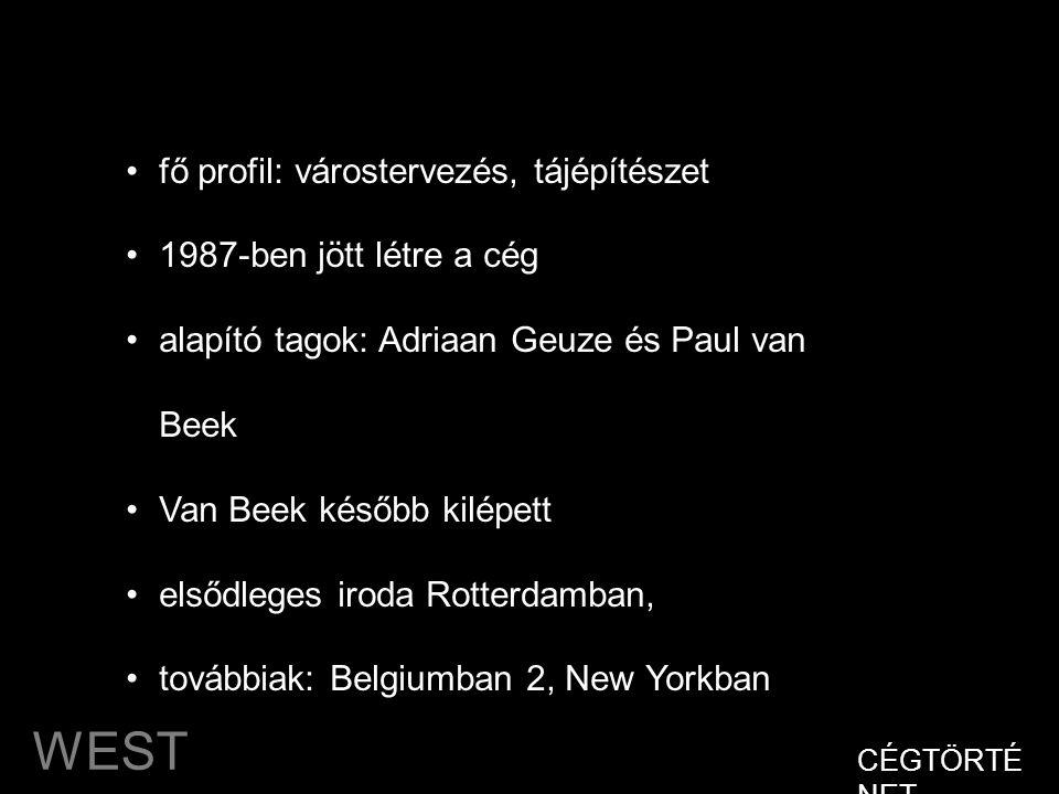 WEST 8 CÉGTÖRTÉ NET •fő profil: várostervezés, tájépítészet •1987-ben jött létre a cég •alapító tagok: Adriaan Geuze és Paul van Beek •Van Beek később kilépett •elsődleges iroda Rotterdamban, •továbbiak: Belgiumban 2, New Yorkban