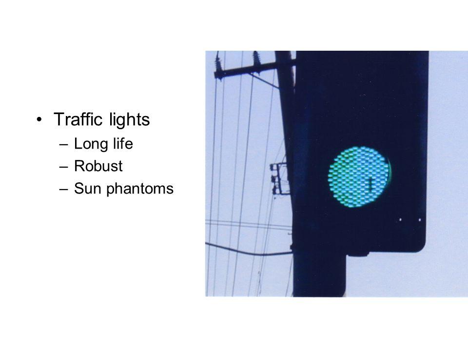 •Traffic lights –Long life –Robust –Sun phantoms