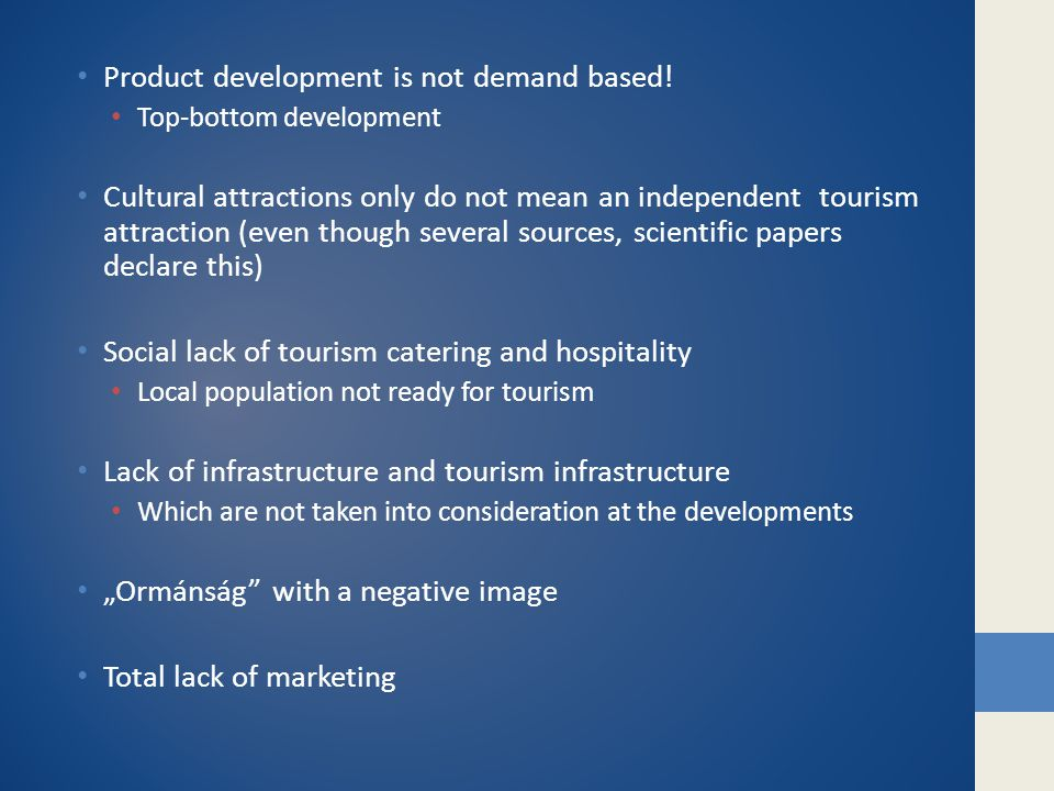 • Product development is not demand based! • Top-bottom development • Cultural attractions only do not mean an independent tourism attraction (even th