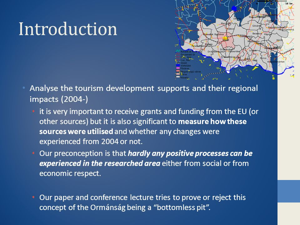 Introduction • Analyse the tourism development supports and their regional impacts (2004-) • it is very important to receive grants and funding from t