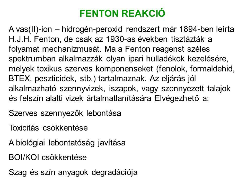 FENTON REAKCIÓ A vas(II)-ion – hidrogén-peroxid rendszert már 1894-ben leírta H.J.H. Fenton, de csak az 1930-as években tisztázták a folyamat mechaniz