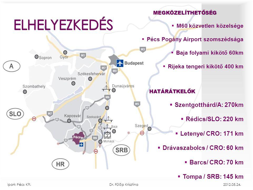 MEGKÖZELÍTHETŐSÉG  M60 közvetlen közelsége  Pécs Pogány Airport szomszédsága  Baja folyami kikötő 60km  Rijeka tengeri kikötő 400 kmHATÁRÁTKELŐK 