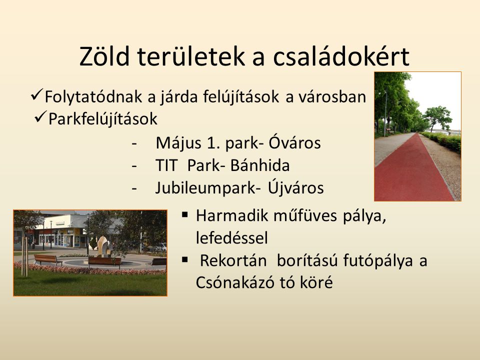 Zöld területek a családokért  Folytatódnak a járda felújítások a városban  Parkfelújítások  Harmadik műfüves pálya, lefedéssel  Rekortán borítású