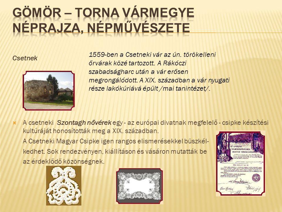 Csetnek  A csetneki Szontagh nővérek egy - az európai divatnak megfelelő - csipke készítési kultúráját honosították meg a XIX. században. A Csetneki