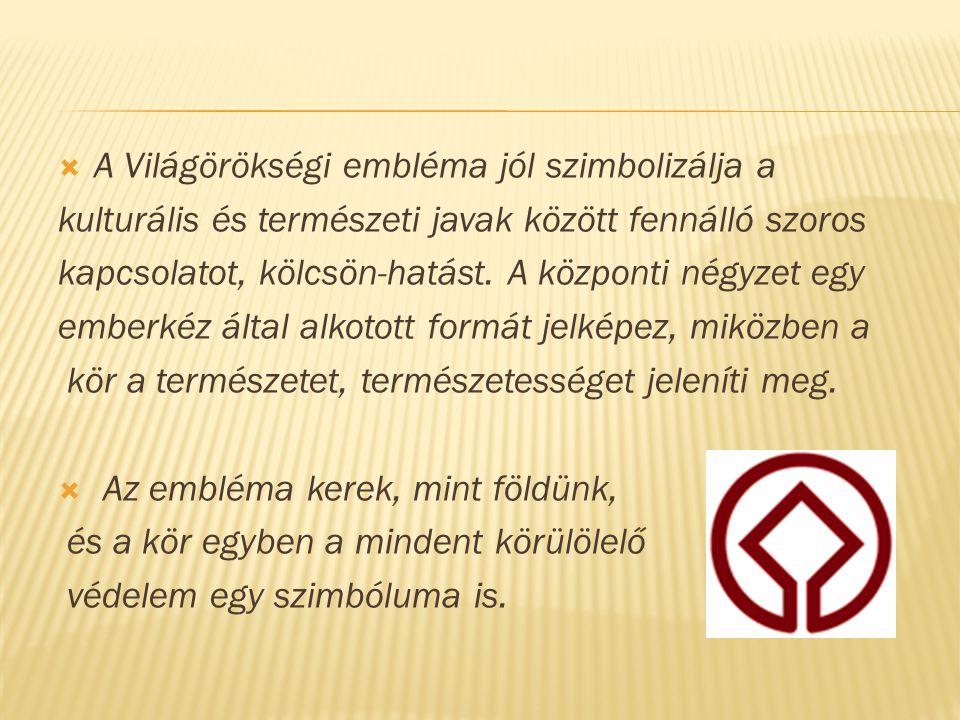  A Világörökségi embléma jól szimbolizálja a kulturális és természeti javak között fennálló szoros kapcsolatot, kölcsön-hatást. A központi négyzet eg