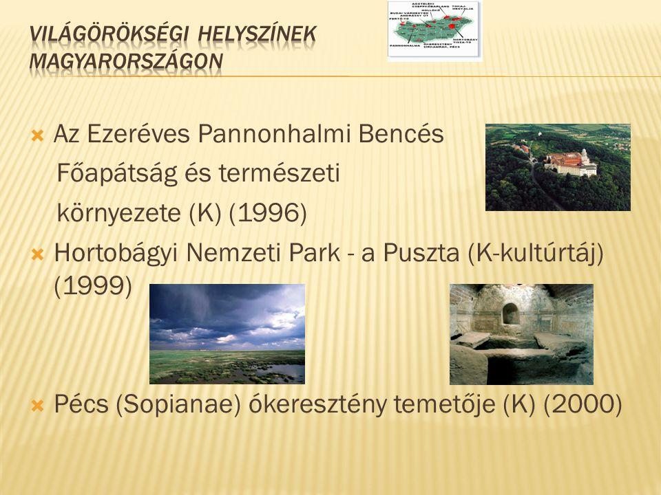  Az Ezeréves Pannonhalmi Bencés Főapátság és természeti környezete (K) (1996)  Hortobágyi Nemzeti Park - a Puszta (K-kultúrtáj) (1999)  Pécs (Sopia