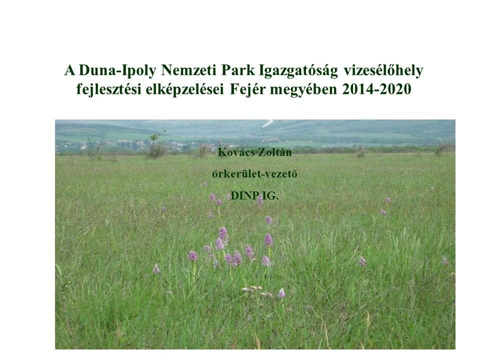 A Duna-Ipoly Nemzeti Park Igazgatóság vizesélőhely fejlesztési elképzelései Fejér megyében 2014-2020 Kovács Zoltán őrkerület-vezető DINP IG.