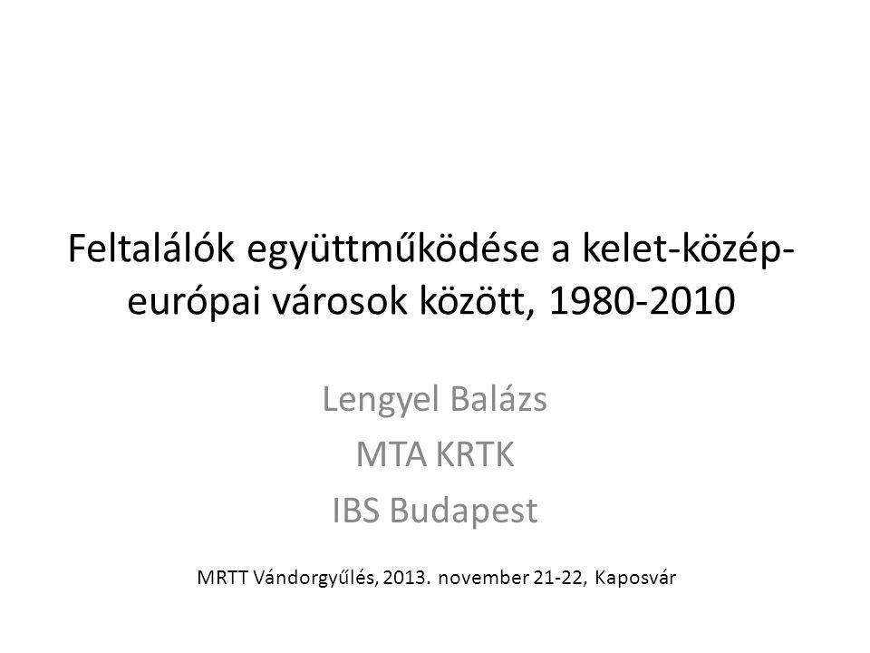 Feltalálók együttműködése a kelet-közép- európai városok között, 1980-2010 Lengyel Balázs MTA KRTK IBS Budapest MRTT Vándorgyűlés, 2013.