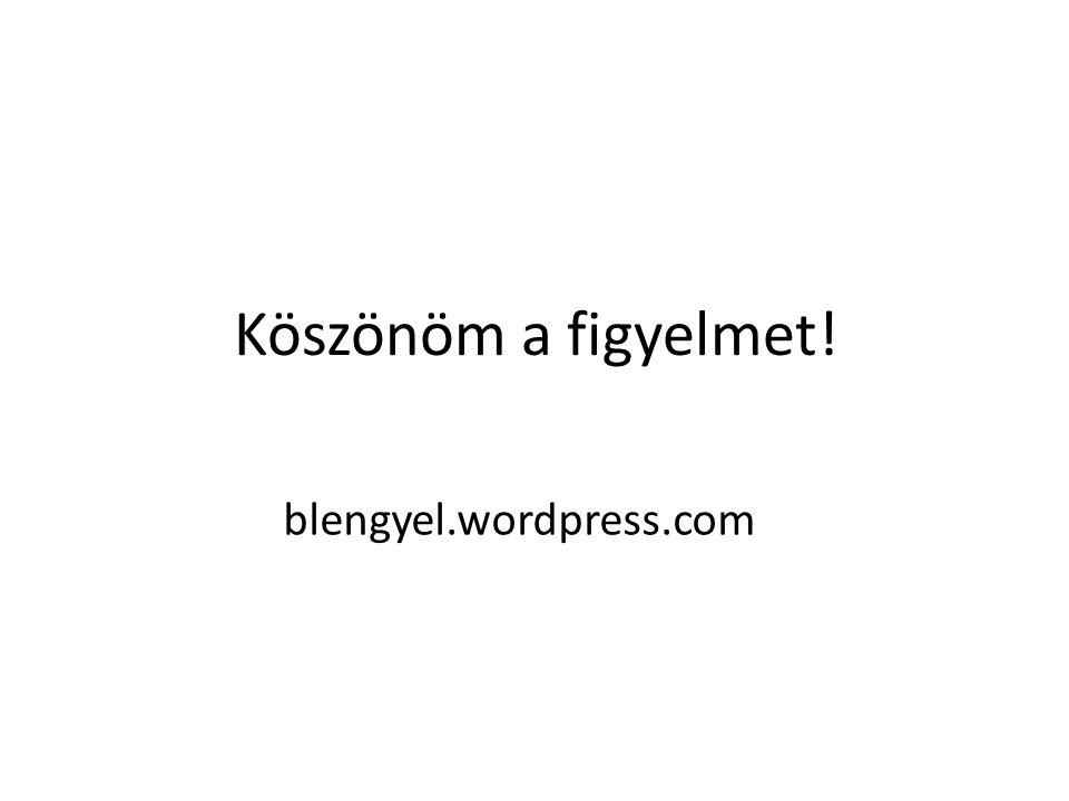 Köszönöm a figyelmet! blengyel.wordpress.com