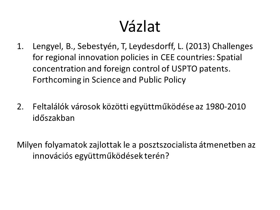 Vázlat 1.Lengyel, B., Sebestyén, T, Leydesdorff, L. (2013) Challenges for regional innovation policies in CEE countries: Spatial concentration and for