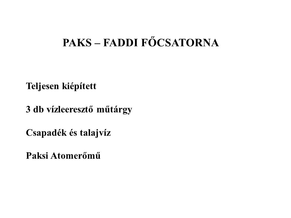 PAKS – FADDI FŐCSATORNA Teljesen kiépített 3 db vízleeresztő műtárgy Csapadék és talajvíz Paksi Atomerőmű