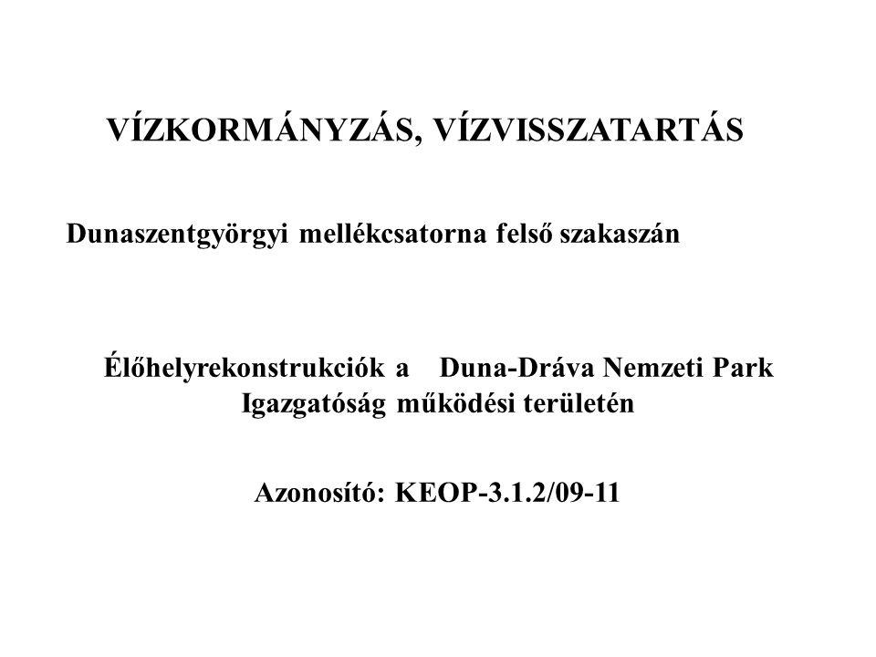 Dunaszentgyörgyi mellékcsatorna felső szakaszán Élőhelyrekonstrukciók a Duna-Dráva Nemzeti Park Igazgatóság működési területén Azonosító: KEOP-3.1.2/09-11 VÍZKORMÁNYZÁS, VÍZVISSZATARTÁS