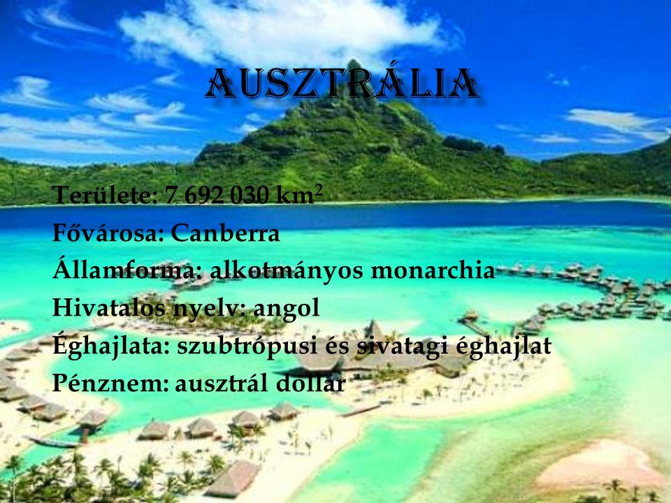 Területe: 7 692 030 km 2 Fővárosa: Canberra Államforma: alkotmányos monarchia Hivatalos nyelv: angol Éghajlata: szubtrópusi és sivatagi éghajlat Pénzn