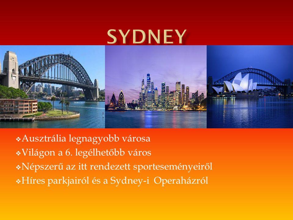  Ausztrália legnagyobb városa  Világon a 6. legélhetőbb város  Népszerű az itt rendezett sporteseményeiről  Híres parkjairól és a Sydney-i Operahá