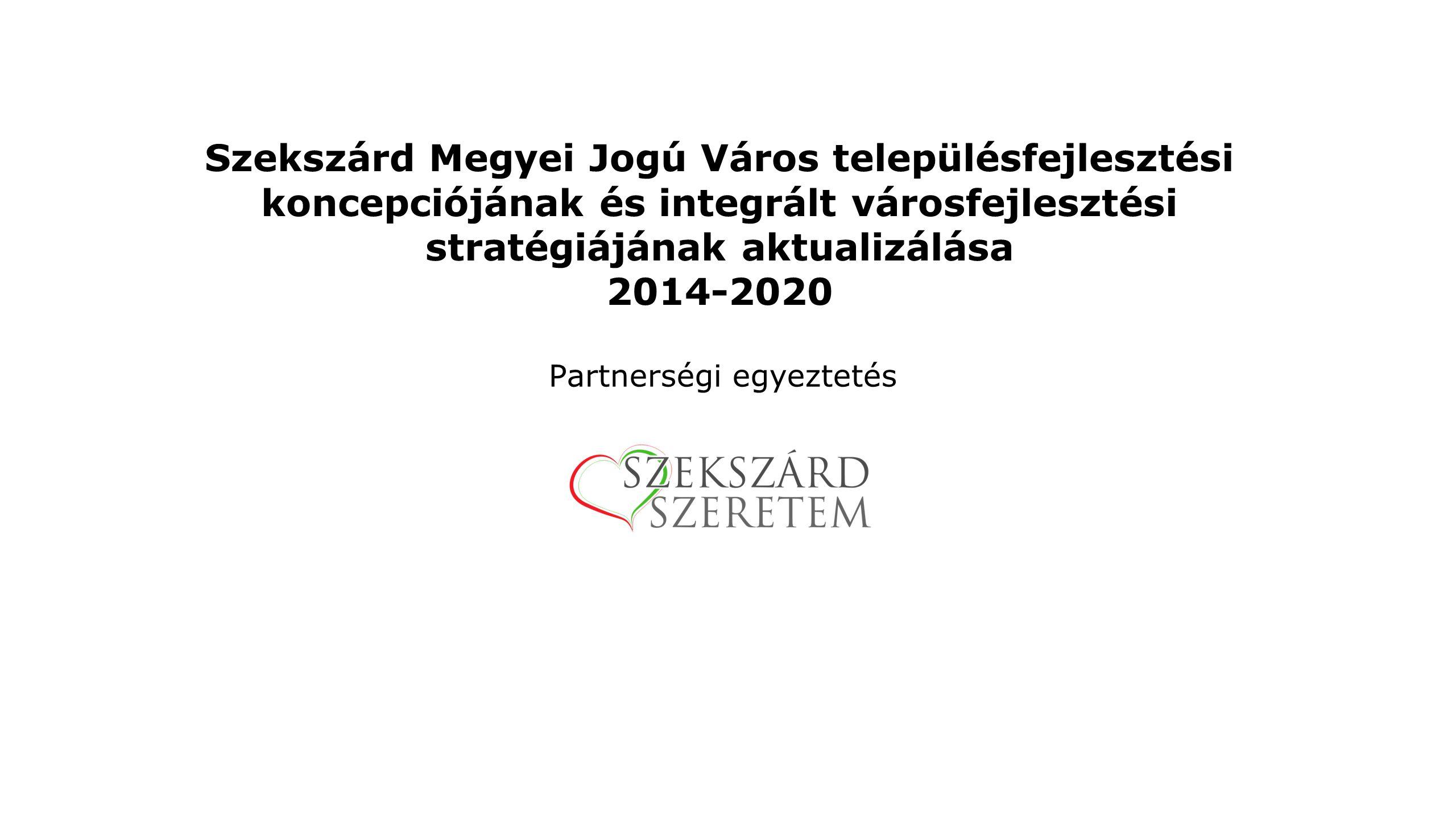 """Törvényi háttér -T elepülésfejlesztési koncepció és integrált városfejlesztési stratégia aktualizálása 2014-2020 - """"A településfejlesztési koncepcióról, az integrált településfejlesztési stratégiáról és a településrendezési eszközökről, valamint egyes településrendezési sajátos jogintézményekről szóló , 314/2012."""