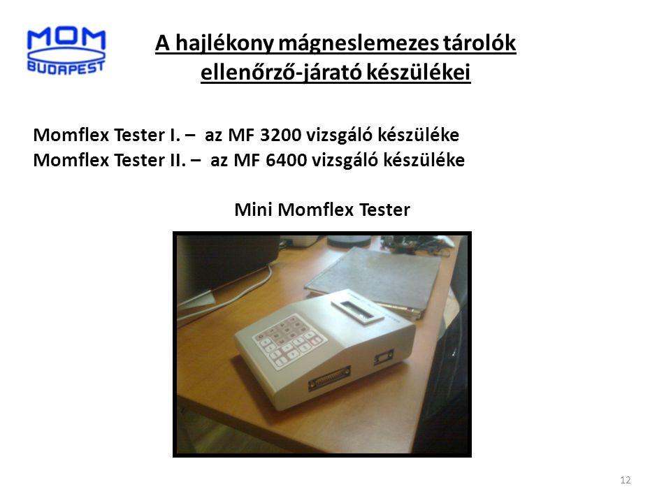 12 A hajlékony mágneslemezes tárolók ellenőrző-járató készülékei Momflex Tester I. – az MF 3200 vizsgáló készüléke Momflex Tester II. – az MF 6400 viz