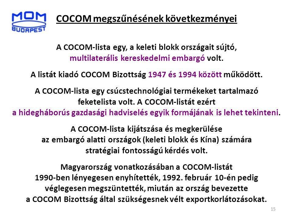 15 COCOM megszűnésének következményei A COCOM-lista egy, a keleti blokk országait sújtó, multilaterális kereskedelmi embargó volt. A listát kiadó COCO