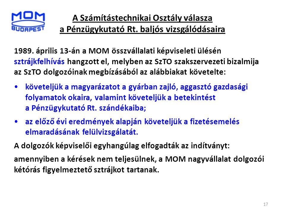 17 A Számítástechnikai Osztály válasza a Pénzügykutató Rt. baljós vizsgálódásaira 1989. április 13-án a MOM összvállalati képviseleti ülésén sztrájkfe