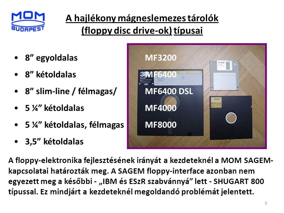 """9 A hajlékony mágneslemezes tárolók (floppy disc drive-ok) típusai •8"""" egyoldalas MF3200 •8"""" kétoldalas MF6400 •8"""" slim-line / félmagas/ MF6400 DSL •5"""