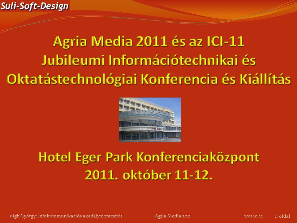 2011.10.12. Vigh György: Infokommunikációs akadálymentesítés Agria Media 2011 1. oldal
