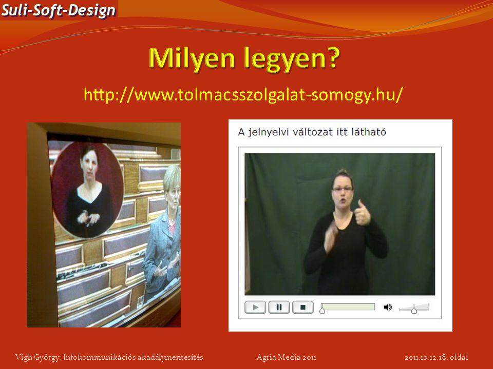 18. oldal Vigh György: Infokommunikációs akadálymentesítés Agria Media 2011 http://www.tolmacsszolgalat-somogy.hu/ 2011.10.12.