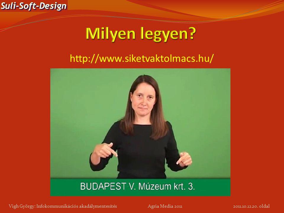 20. oldal Vigh György: Infokommunikációs akadálymentesítés Agria Media 2011 http://www.siketvaktolmacs.hu/ 2011.10.12.